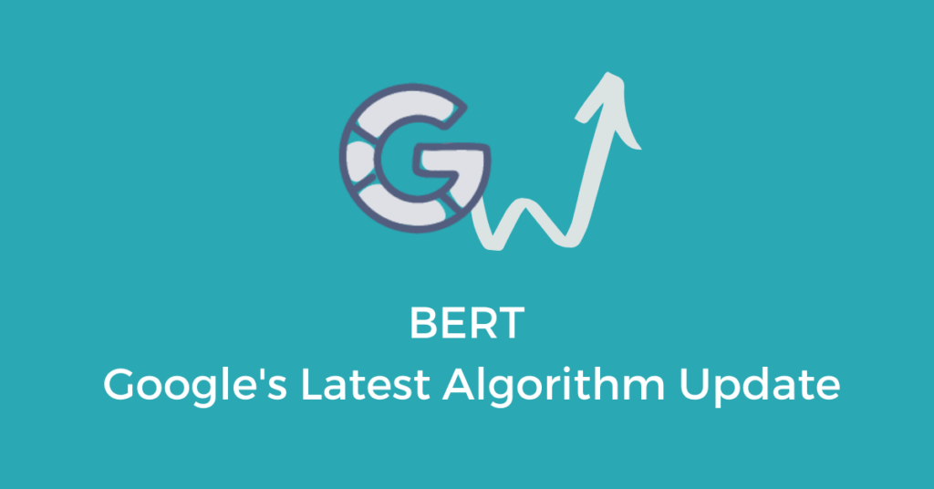 "Image of Google's 'G' with an arrow pointing upward to indicate increase in rankings. Underneath the G and arrow, the words 'BERT"" and 'Google's Latest Algorithm Update' are written."