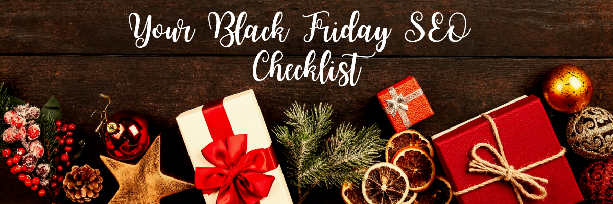 'Your Black Friday SEO Checklist' written in a festive font on a dark wood flooring with christmas themed presents and items below the heading