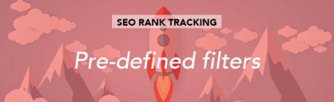 SEO rank tracking: Pre-defined fast data filters